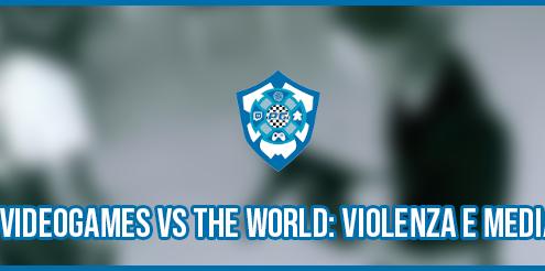 Videogames vs The World: violenza e media
